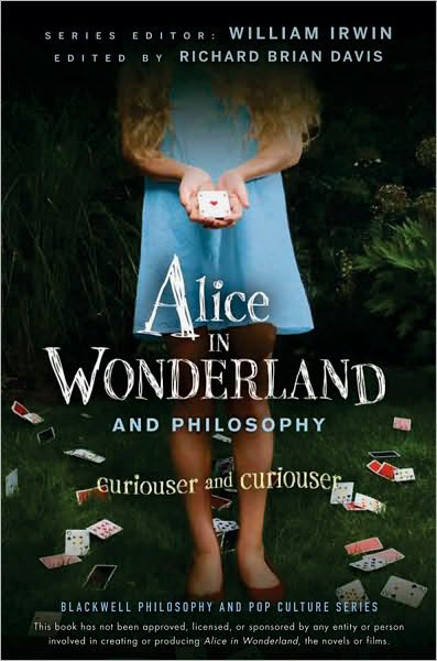 Alice in Wonderful and Philosophy: Curiouser and Curiouser