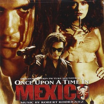 Once Upon a Time in Mexico Original Motion Picture Soundtrack Music by Robert Rodriguez