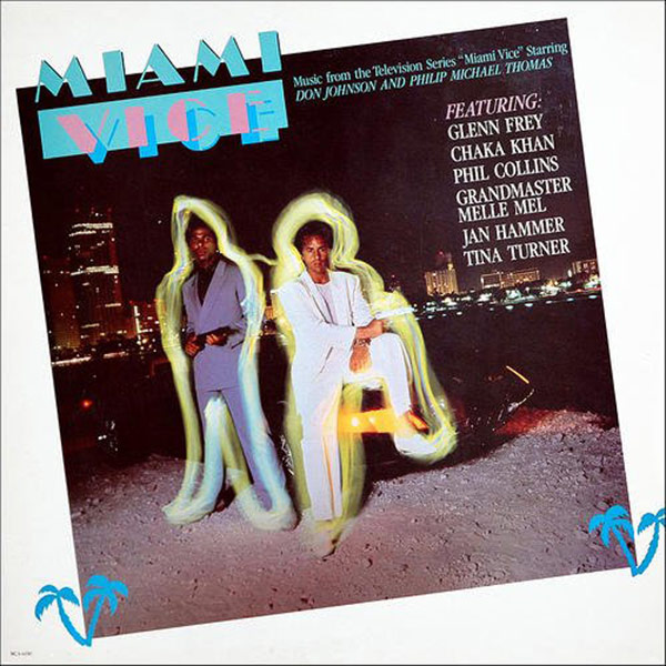 Miami Vice: Music from the Television Series – Featuring Glenn Frey, Chaka Khan, Phil Collins, Grandmaster Melle Mel, Jan Hammer, Tina Turner