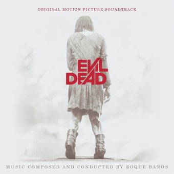 Evil Dead – Original Motion Picture Soundtrack Music Composed and Conducted by Roque Banos