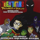 Teen Titans: Trouble in Tokyo – Original Score from the Animated Feature