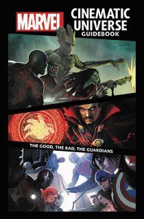 Marvel Cinematic Universe Guidebook: The Good, The Bad, The Guardians Hardcover Edition