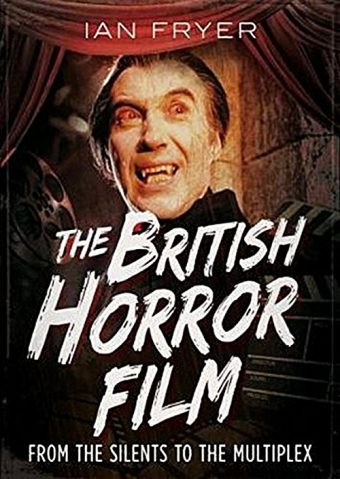 The British Horror Film: From the Silents to the Multiplex Hardcover Edition