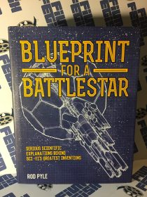 Blueprint for a Battlestar: Serious Scientific Explanations Behind Sci-Fi's Greatest Inventions Hardcover Edition