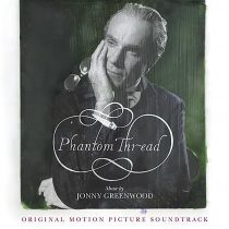 Phantom Thread Original Motion Picture Soundtrack – Music by Jonny Greenwood