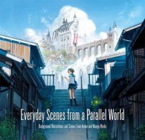 Everyday Scenes from a Parallel World – Background Illustrations and Scenes from Anime and Manga Works