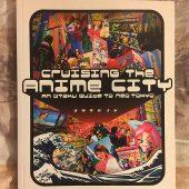 Cruising the Anime City: An Otaku Guide to Neo Tokyo