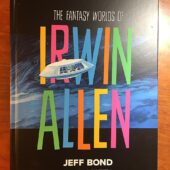 The Fantasy Worlds of Irwin Allen Hardcover Limited Signed Edition author Jeff Bond and Lost In Space co-star Bill Mumy