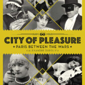 City of Pleasure: Paris Between the Wars Hardcover Edition