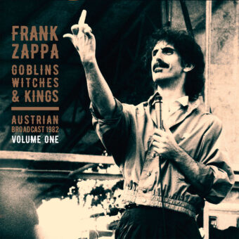 Frank Zappa Goblins, Witches & Kings – Austrian Broadcast 1982: Volume One Limited Vinyl Edition (2020)