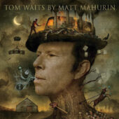 Tom Waits by Matt Mahurin Illustrated Hardcover Edition