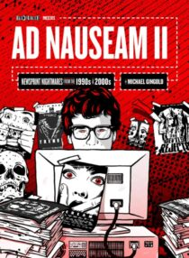 Ad Nauseam II: Newsprint Nightmares from the 1990s and 2000s Hardcover Edition
