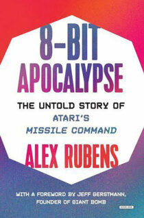 8-Bit Apocalypse: The Untold Story of Atari's Missile Command Hardcover Edition